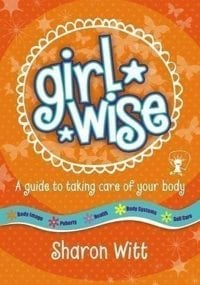 Girl Wise, A guide to taking care of your body by Sharon Witt