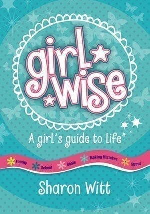 Girl Wise by Sharon Witt, A girls guide to life